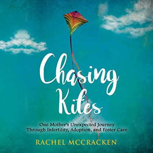 Chasing Kites: One Woman's Unexpected Journey Through Infertility, Adoption, and Foster Care