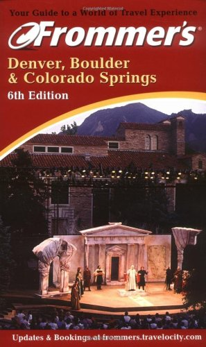 Frommer's? Denver, Boulder & Colorado Springs: 6th Edition (Frommer's Complete Guides)
