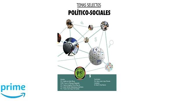 Temas selectos político-sociales (Spanish Edition): Sandra Angélica Pérez Alarcón, Socorro Márquez Regalado, Javier Adrián Realyvazquez Quintana, ...