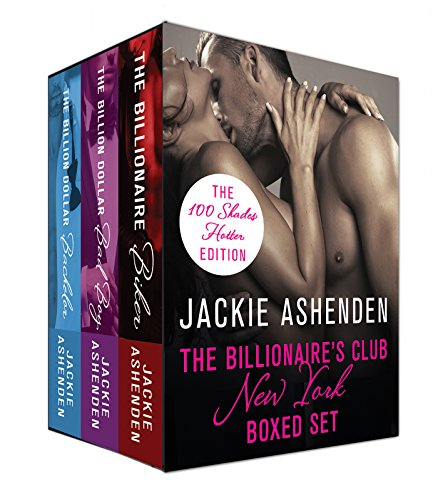 The Billionaire's Club: New York Boxed Set (The 100 Shades Hotter Edition): The Billion Dollar Bachelor, The Billion Dollar Bad Boy, The Billionaire Biker (The Billionaire's Club: New York)
