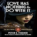 Love Has Nothing to Do with It: The Hollywood Murder Mysteries, Book 3 | Peter S Fischer