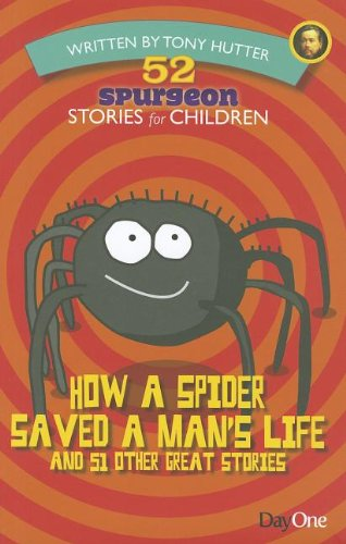How a Spider Saved a Man's Life and 51 Other Great Stories (52 Spurgeon Stories for Children)