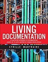 Living Documentation: Continuous Knowledge Sharing by Design Front Cover