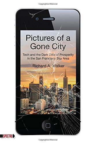 Pictures of a Gone City: Tech and the Dark Side of Prosperity in the San Francisco Bay Area (Spectre)