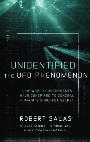 Unidentified: The UFO Phenomenon: How World Governments Have Conspired to Conceal Humanity's Biggest Secret