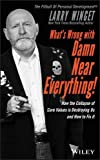 img - for What's Wrong with Damn Near Everything!: How the Collapse of Core Values Is Destroying Us and How to Fix It book / textbook / text book