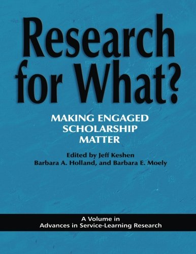 Research for What?: Making Engaged Scholarship Matter (Advances in Service-Learning Research)