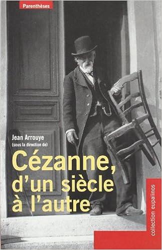 Amazon ebooks gratuits à télécharger pour allumer Cézanne, d'un siècle à l'autre PDF