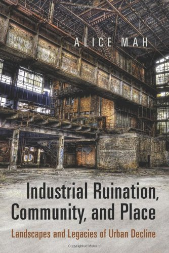 Read Online Industrial Ruination, Community and Place: Landscapes and Legacies of Urban Decline PDF