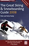 Great Skiing and Snowboarding Guide 2008, Peter Hardy and Felice Hardy, 1860113885