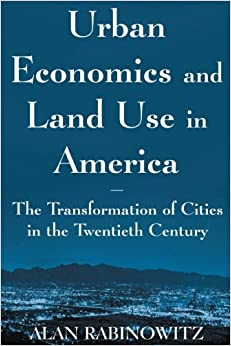 Book Urban Economics and Land Use in America: The Transformation of Cities in the Twentieth Century (Cities and Contemporary Society (Paperback))