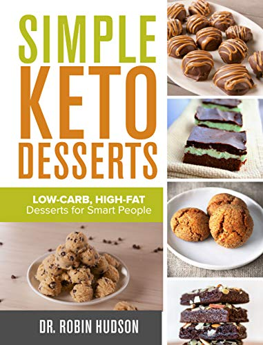 SIMPLE KETO DESSERTS: Low-Carb, High-Fat Desserts for Smart People by Dr Robin Hudson