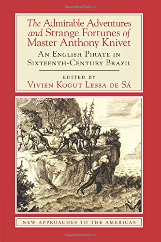 The Admirable Adventures and Strange Fortunes of Master Anthony Knivet: An English Pirate in Sixteenth-Century Brazil (New Approaches to the Americas) pdf