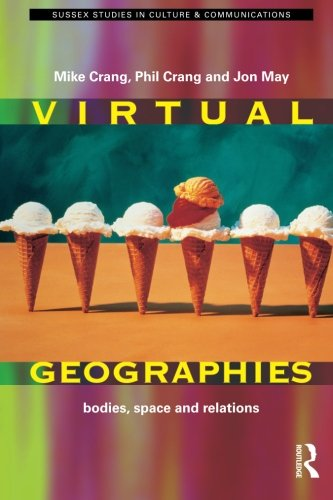 Virtual Geographies: Bodies, Space and Relations (Sussex Studies in Culture and Communication)