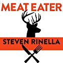 Meat Eater: Adventures from the Life of an American Hunter Audiobook by Steven Rinella Narrated by Jeffrey Kafer