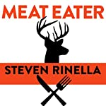 Meat Eater: Adventures from the Life of an American Hunter | Steven Rinella