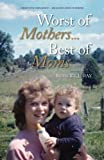 Worst of Mothers...Best of Moms: Rescuing Children-Healing Adults