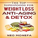 Superfoods: The Top Superfoods for Weight Loss, Anti-Aging and Detox Audiobook by Neo Monefa Narrated by Kris Keppeler