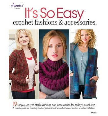 Download It's So Easy: Crochet Fashions & Accessories: 19 Simple Easy-to-Stitch Fashions and Accessories for Today's Crocheter (Paperback) - Common ebook