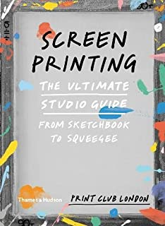 0382cdd8b Screenprinting: The Ultimate Studio Guide from Sketchbook to Squeegee (Print  Club)