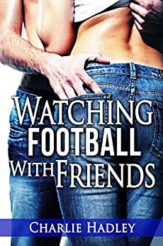Watching Football With Friends (English Edition) de [Hadley, Charlie]