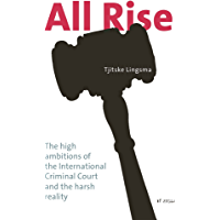 All Rise: The high ambitions of the International Criminal Court and the harsh reality (English Edition)