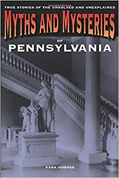 Book Myths and Mysteries of Pennsylvania: True Stories of the Unsolved and Unexplained (Myths and Mysteries Series) by Kara Hughes (2012-11-06)