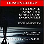 Demonology: The Devil and the Spirits of Darkness Expanded!: Evil Spirits, a Catholic View: The Demonology Series, Book 5 | Michael Freze