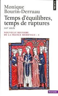 Nouvelle histoire de la France médiévale. Tome 4 : Temps d'équilibres, temps de ruptures, XIIIe siècle par Monique Bourin