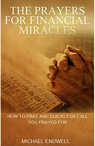 BOOKS:PRAYER FOR FINANCIAL MIRACLE:HOW TO GET ANSWERS TO ALL YOUR PRAYERS:: PRAYERS FOR FINANCIAL MIRACLES:THE FINANCIAL MIRACLE PRAYER:HOW TO PRAY AND QUICKLY GET ALL YOU PRAYED FOR:BEST: