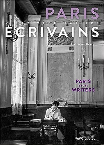 Paris vu et vécu par les écrivains [ Paris seen and lived by writers ] (French Edition)