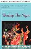 Worship the Night, Mary Vigliante Sydlowski, 0595089097