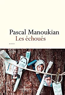 Les échoués : roman, Manoukian, Pascal