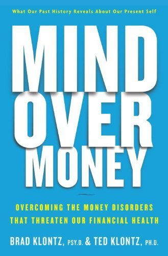Mind Over Money: Overcoming the Money Disorders That Threaten Our Financial Health by Brad Klontz (2009-12-29)