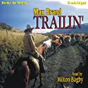Trailin' Audiobook by Max Brand Narrated by Milton Bagby