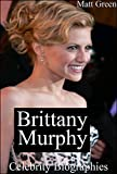 Celebrity Biographies - The Amazing Life Of Brittany Murphy - Famous Actors