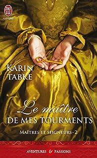 Maîtres et seigneurs, tome 2 : Le maître de mes tourments par Karin Tabke
