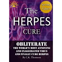The Herpes Cure: Obliterate the World's Most Annoying and Exaggerated Virus and Finally Cure Herpes (Second Edition, Developed Life Health and Wellness ... Herpes Prevention, Herpes Cure) Book 1)