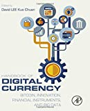 Handbook of Digital Currency: Bitcoin, Innovation, Financial Instruments, and Big Data offers