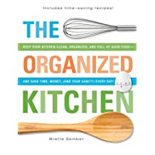 The Organized Kitchen: Keep Your Kitchen Clean, Organized, and Full of Good Food―and Save Time, Money, (and Your Sanity) Every Day!