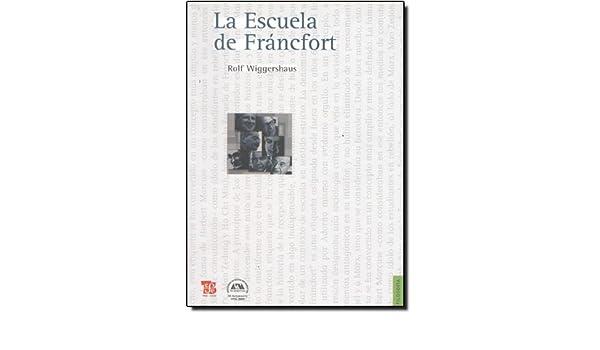 La escuela de Fráncfort (Filosofia) (Spanish Edition): Wiggershaus Rolf: 9789505578306: Amazon.com: Books