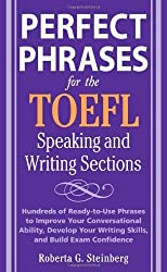 Perfect Phrases for the TOEFL Speaking and Writing Sections: Hundreds of Ready-to-Use Phrases tro Improve Your Conversational Ability, Debelop Your ... Exam Confidence (Perfect Phrases Series) by Steinberg, Roberta Published by McGraw-Hill Contemporary (2008)