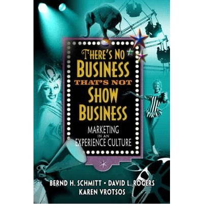 Download There's No Business That's Not Show Business: Marketing in an Experience Culture ebook