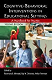 img - for Cognitive-Behavioral Interventions in Educational Settings: A Handbook for Practice book / textbook / text book