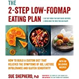 Die 2-Step Low-FODMAP Eating Plan: How To Build a Custom Diet that Relieves the Symptoms of IBS, Lactose Intolerance, and Gluten Sensitivity (Low-FODMAP Diet)
