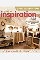 Where Women Create: Book of Inspiration: In the Studio and Behind the Scenes with Extraordinary Women Hardcover