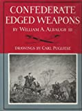 Confederate Edged Weapons, William A. Albaugh, 1568372671