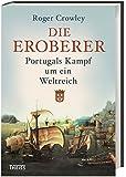 Die Eroberer: Portugals Kampf um ein Weltreich