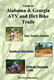 Guide to Alabama & Georgia Atv and Dirt Bike Trails: Easy Family Outings, Southern Mud Holes, Difficult Mountain Trails