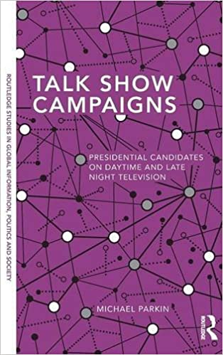 Book Talk Show Campaigns: Presidential Candidates on Daytime and Late Night Television (Routledge Studies in Global Information, Politics and Society) by Michael Parkin (2014-02-20)